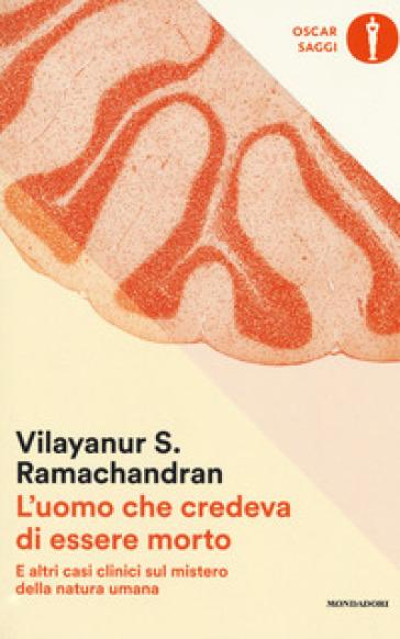 L'uomo che credeva di essere morto e altri casi clinici sul mistero della natura umana - Vilayanur S. Ramachandran   Jonathanterrington.com