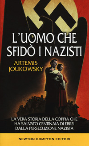 L'uomo che sfidò i nazisti. La vera storia della coppia che ha salvato centinaia di ebrei dalla persecuzione nazista - Artemis Joukowsky pdf epub