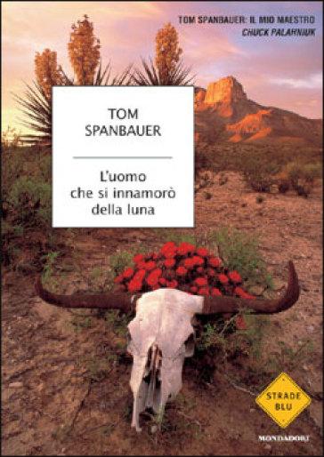 L'uomo che si innamorò della luna - Tom Spanbauer  