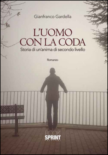 L'uomo con la coda. Storia di un'anima di secondo livello - Gianfranco Gardella |