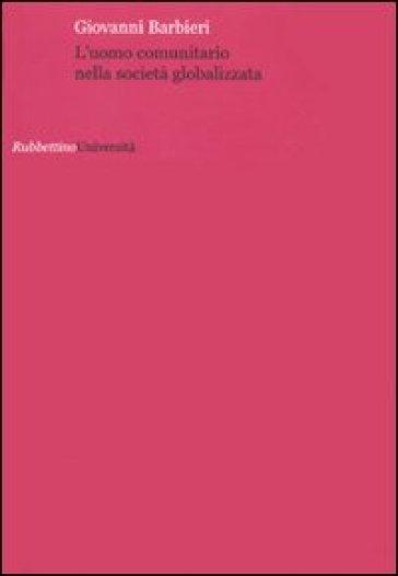 L'uomo comunitario nella società globalizzata - Giovanni Barbieri | Jonathanterrington.com