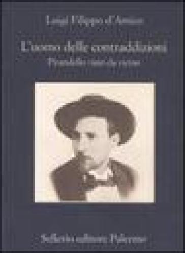 L'uomo delle contraddizioni. Pirandello visto da vicino - Luigi Filippo D'Amico   Rochesterscifianimecon.com