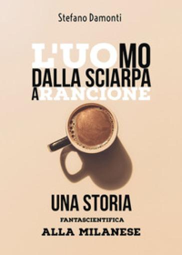 L'uomo dalla sciarpa arancione. Una storia fantascientifica alla milanese - Stefano Damonti |