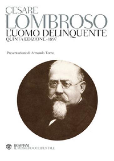 L'uomo delinquente (rist. anast. quinta edizione, Torino, 1897)