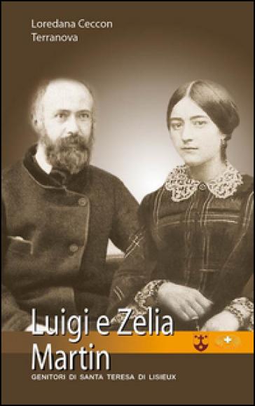 Un uomo, una donna. Luigi e Zelia Martin - Loredana Ceccon Terranova | Kritjur.org