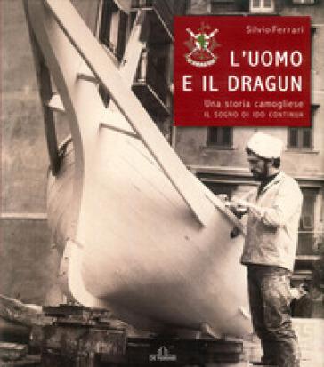 L'uomo e il dragun. Una storia camogliese. Il sogno di Ido continua - Silvio Ferrari   Rochesterscifianimecon.com