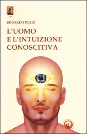 L'uomo e l'intuizione conoscitiva - Edoardo Pozio | Ericsfund.org