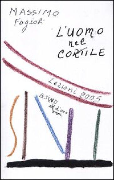 L'uomo nel cortile. Lezioni 2005 - Massimo Fagioli   Rochesterscifianimecon.com