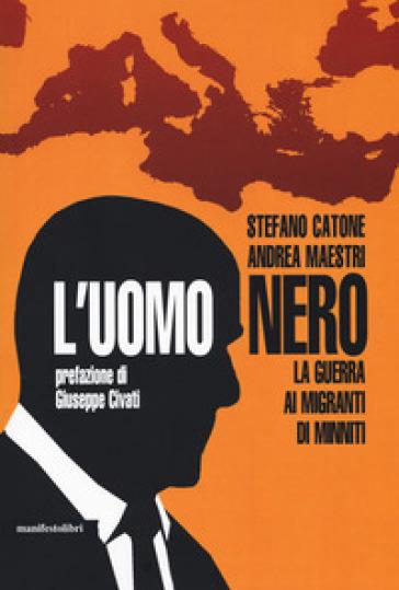 L'uomo nero. La guerra ai migranti di Minniti - Stefano Catone |