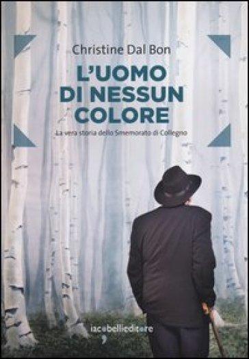 L'uomo di nessun colore. La vera storia dello smemorato di Collegno - Christine Dal Bon |