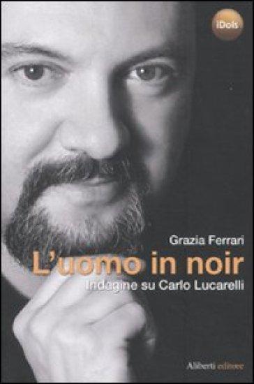 L'uomo in noir. Indagine su Carlo Lucarelli - Carlo Lucarelli pdf epub
