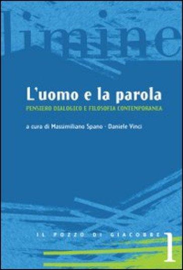L'uomo e la parola. Pensiero dialogico e filosofia contemporanea - M. Spano |