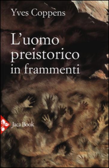 L'uomo preistorico in frammenti - Yves Coppens pdf epub