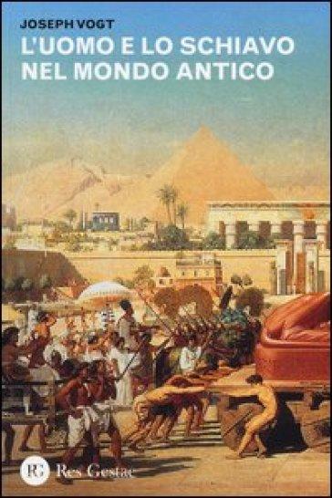 L'uomo e lo schiavo nel mondo antico - Joseph Vogt  
