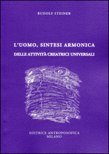 L'uomo, sintesi armonica delle attività creatrici universali - Rudolph Steiner   Thecosgala.com