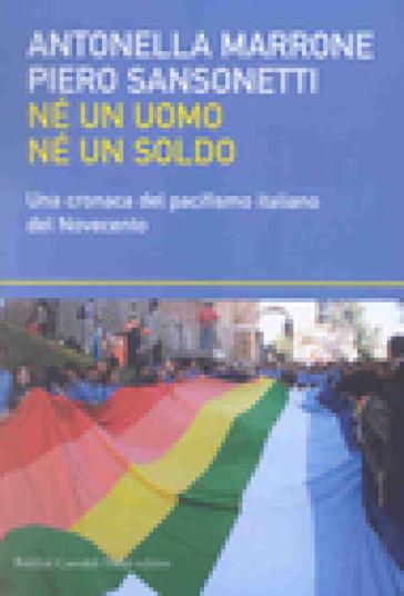 Né un uomo né un soldo. Una cronaca del pacifismo italiano del Novecento - Piero Sansonetti   Kritjur.org