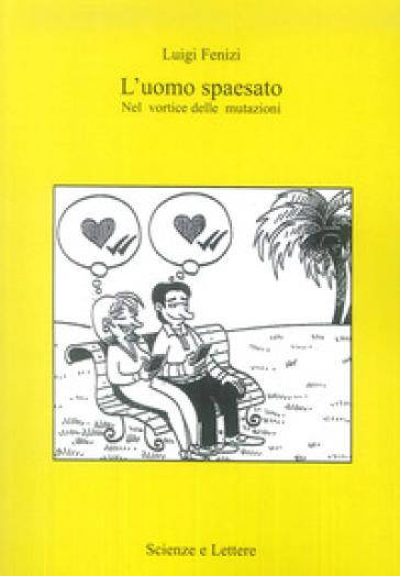 L'uomo spaesato. Nel vortice delle mutazioni - Luigi Fenizi | Thecosgala.com
