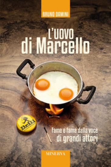 L'uovo di Marcello. Fame e fama dalla voce di grandi attori. Con Contenuto digitale per accesso on line - Bruno Damini | Jonathanterrington.com