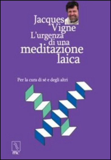 L'urgenza di una meditazione laica. Per la cura di sé e degli altri - Jacques Vigne | Ericsfund.org