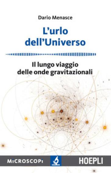 L'urlo dell'universo. Il lungo viaggio delle onde gravitazionali - Dario Menasce |