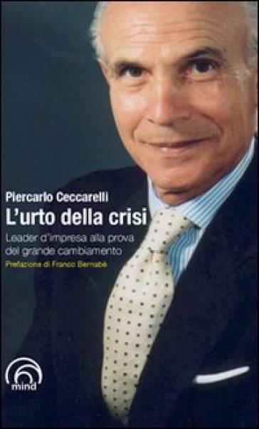 L'urto della crisi. Leader d'impresa alla prova del grande cambiamento - Piercarlo Ceccarelli |