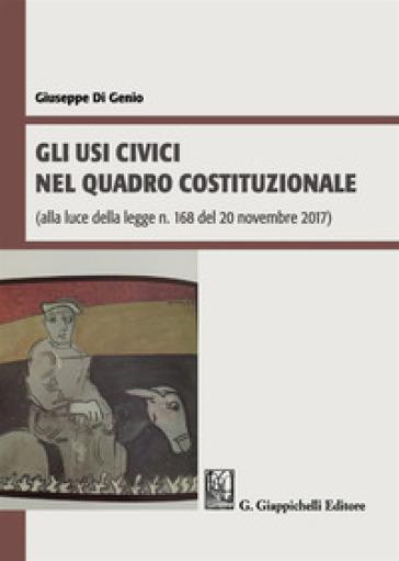 Gli usi civici nel quadro costituzionale (alla luce della legge n. 168 del 20 novembre 2017) - Giuseppe Di Genio |