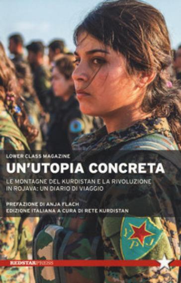 Un'utopia concreta. Le montagne del Kurdistan e la rivoluzione in Rojava: un diario di viaggio - Lower Class Magazine   Rochesterscifianimecon.com