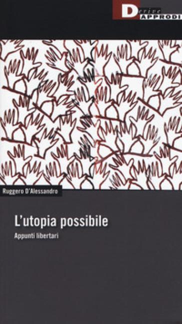L'utopia possibile. Appunti libertari - Ruggero D'Alessandro   Ericsfund.org