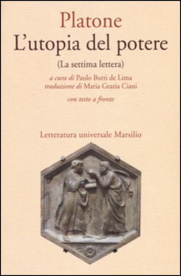 L'utopia del potere (La settima lettera). Testo greco a fronte - Platone  