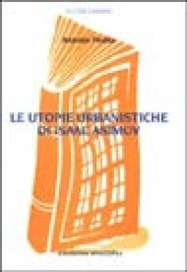 Le utopie urbanistiche di Isaac Asimov - Antonio Pedna |