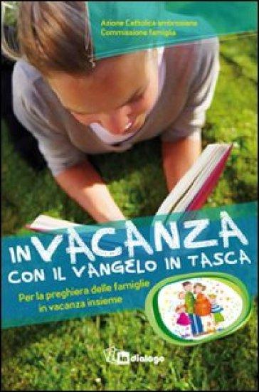 In vacanza con il Vangelo in tasca. Per la preghiera delle famiglie in vacanza insieme - Azione Cattolica ambrosiana |