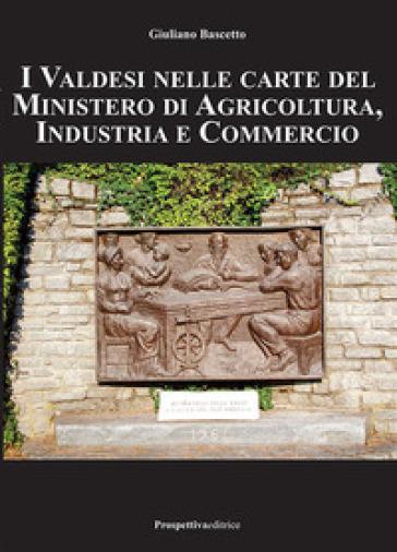 I valdesi nelle carte del ministero di agricoltura, industria e commercio - Giuliano Bascetto | Kritjur.org
