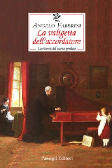 La valigetta dell'accordatore. La ricerca del suono perduto - Angelo Fabbrini | Thecosgala.com