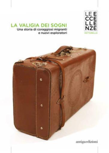 La valigia dei sogni. Una storia di coraggiosi migranti e nuovi esploratori - Prando Prandi |