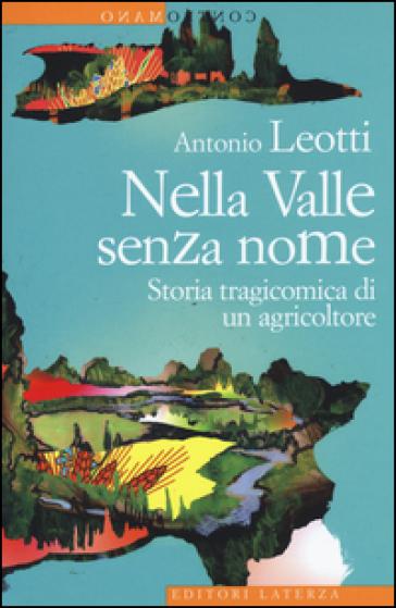 Nella valle senza nome. Storia tragicomica di un agricoltore - Antonio Leotti | Jonathanterrington.com