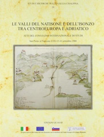 Le valli del Natisone e dell'Isonzo tra centro Europa e Adriatico. Atti del Convegno internazionale di studi (S. Pietro al Natisone, 15-16 settembre 2006) - Chiara Magrini |
