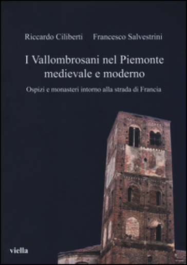 I vallombrosani nel Piemonte medievale e moderno. Ospizi e monasteri intorno alla strada di Francia - Riccardo Ciliberti   Kritjur.org