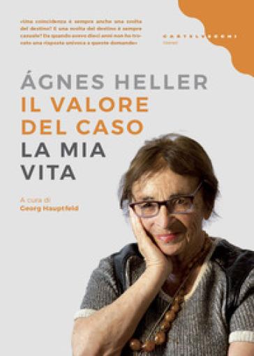 Il valore del caso. La mia vita - Agnes Heller |