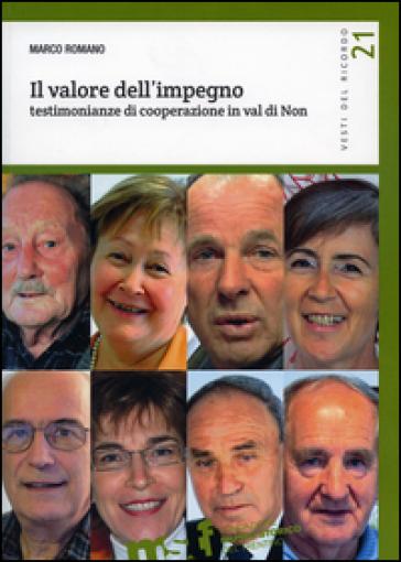 Il valore dell'impegno. Testimonianze di cooperazione in Val di Non - Marco Romano |