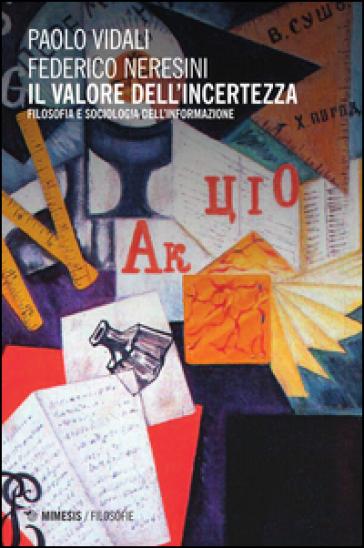 Il valore dell'incertezza. Filosofia e sociologia dell'informazione - Federico Neresini  