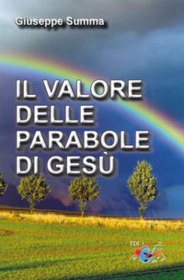 Il valore delle parabole di Gesù - Giuseppe Summa |
