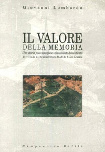 Il valore della memoria: una storia poco nota forse volutamente dimenticata. Le vicende dei trasmettitori Eiar di Busto Arsizio - Giovanni Lombardo |