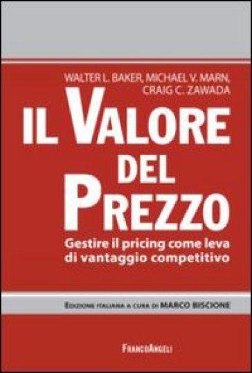 Il valore del prezzo. Gestire il pricing come leva di vantaggio competitivo - Walter R. Baker | Ericsfund.org