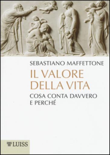 Il valore della vita. Cosa conta davvero e perché - Sebastiano Maffettone |