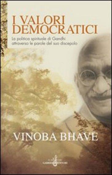 I valori democratici. La politica spirituale di Gandhi attraverso le parole del suo discepolo - Vinoba Bhave   Kritjur.org