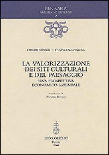 La valorizzazione dei siti culturali e del paesaggio. Una prospettiva economico-aziendale - Francesco Badia   Rochesterscifianimecon.com