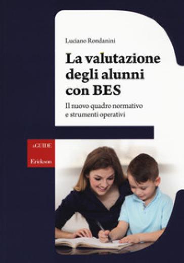 La valutazione degli alunni con BES. Il nuovo quadro normativo e strumenti operativi - Luciano Rondanini | Jonathanterrington.com