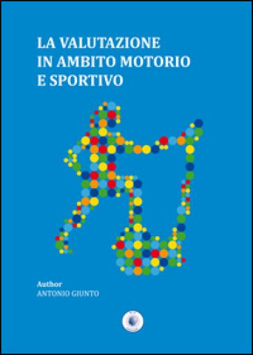 La valutazione in ambito motorio e sportivo - Antonio Giunto pdf epub