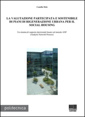 La valutazione partecipata e sostenibile di piani di rigenerazione urbana per il social housing. Un sistema di supporto decisionale basato sul metodo ANP... - Camilla Mele   Rochesterscifianimecon.com