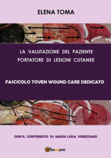 La valutazione del paziente portatore di lesioni cutanee. Fascicolo Toven - Elena Toma |